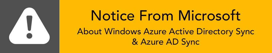 Notice! Deprecation of Windows Azure Active Directory Sync (DirSync) and Azure AD Sync