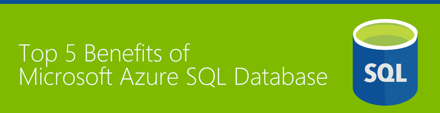 Top 5 Benefits of Microsoft Azure SQL Database