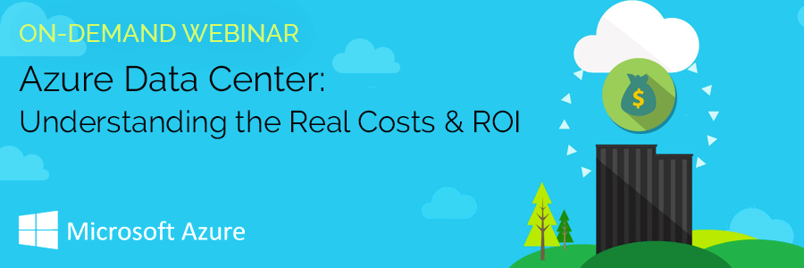 ON-DEMAND WEBINAR | Azure Data Center: Understanding the Real Costs & ROI