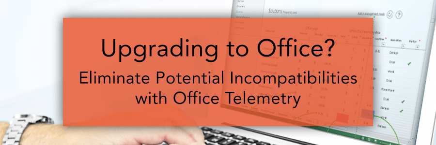 Upgrading to Office? Eliminate Potential Incompatibilities with Office Telemetry