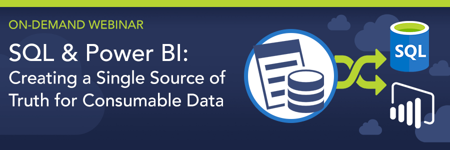 ON-DEMAND WEBINAR | SQL & Power BI: Creating a Single Source of Truth for Consumable Data