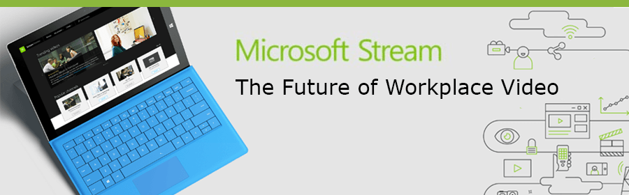Microsoft Stream – The Future of Workplace Video
