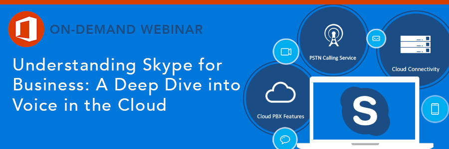 ON-DEMAND WEBINAR | Understanding Skype for Business – A Deep Dive into Voice in the Cloud