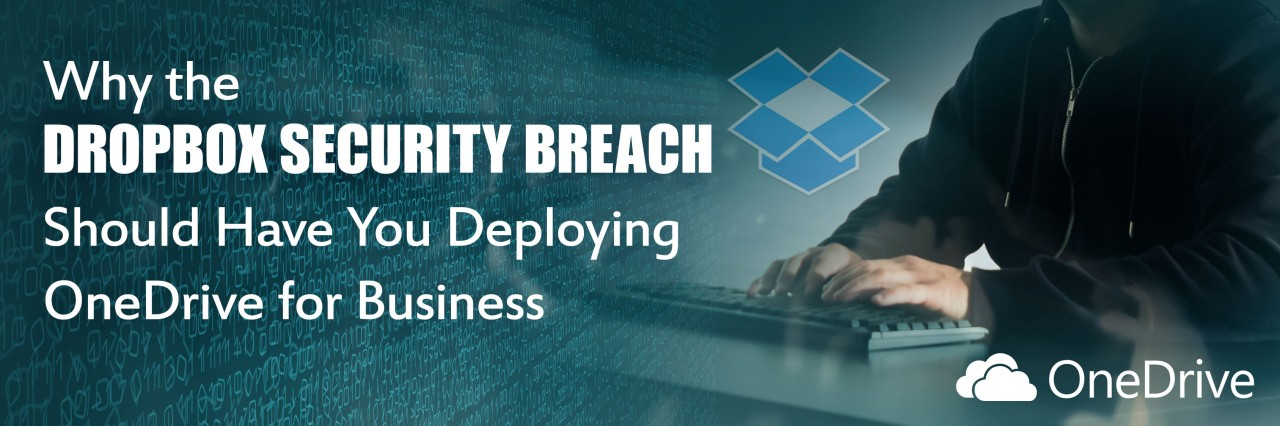 Why the Dropbox Security Breach Should Have You Deploying OneDrive for Business