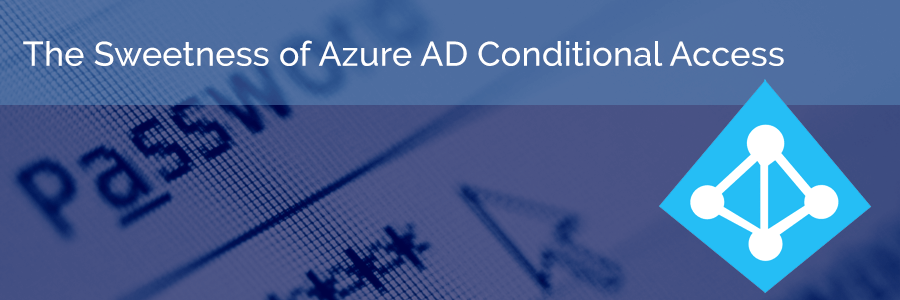 """Stay Out Unless I Say So!"" - The Sweetness of Azure AD Conditional Access"