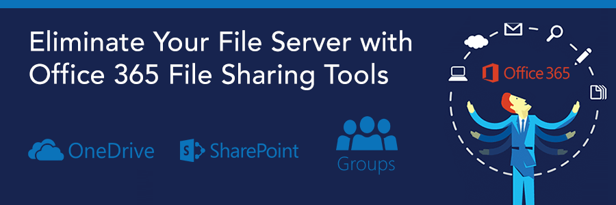 I Hate File Servers: Eliminate Your File Server with Office 365 File Sharing Tools