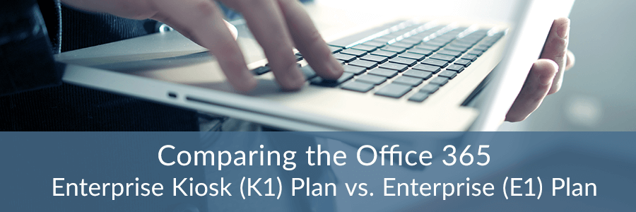 Comparing the Office 365 Enterprise Kiosk (K1) Plan vs. Enterprise (E1) Plan