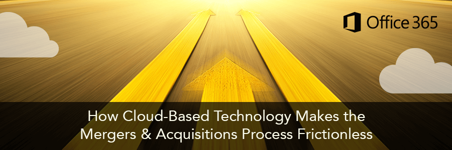 How Cloud-Based Technology Makes the Mergers & Acquisitions Process Frictionless