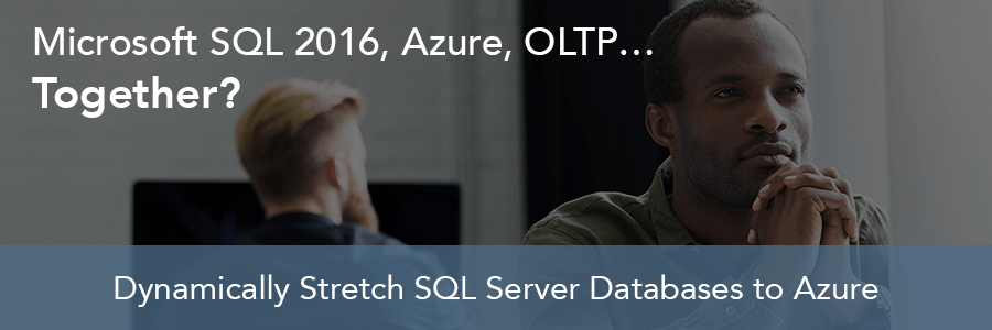 Microsoft SQL 2016, Azure, OLTP…Together?