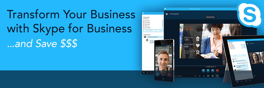 Transform Your Business with Skype for Business...and Save $$$