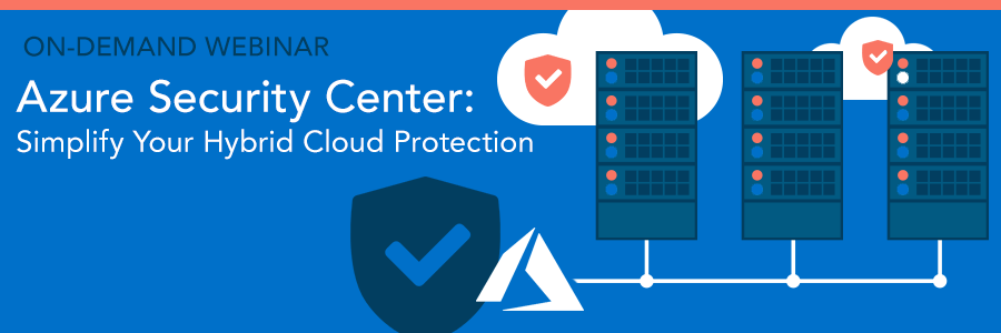 ON-DEMAND WEBINAR | Azure Security Center: Simplify Your Hybrid Cloud Protection