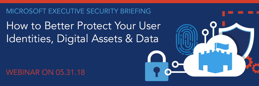 ON-DEMAND WEBINAR | Microsoft Executive Security Briefing: How to Better Protect Your User Identities, Digital Assets & Data