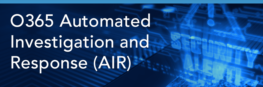 O365-Automated-Investigation-and-Response-AIR